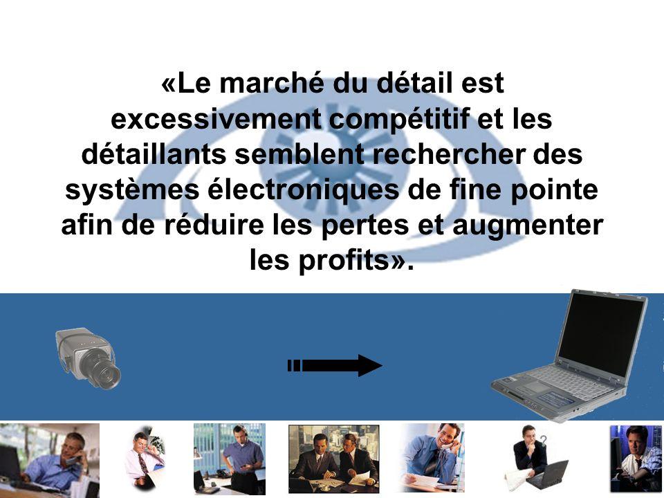 «Le marché du détail est excessivement compétitif et les détaillants semblent rechercher des systèmes électroniques de fine pointe afin de réduire les pertes et augmenter les profits».