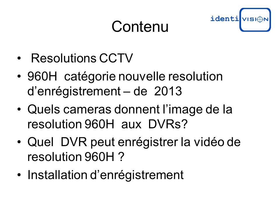 Contenu Resolutions CCTV 960H catégorie nouvelle resolution denrégistrement – de 2013 Quels cameras donnent limage de la resolution 960H aux DVRs? Que