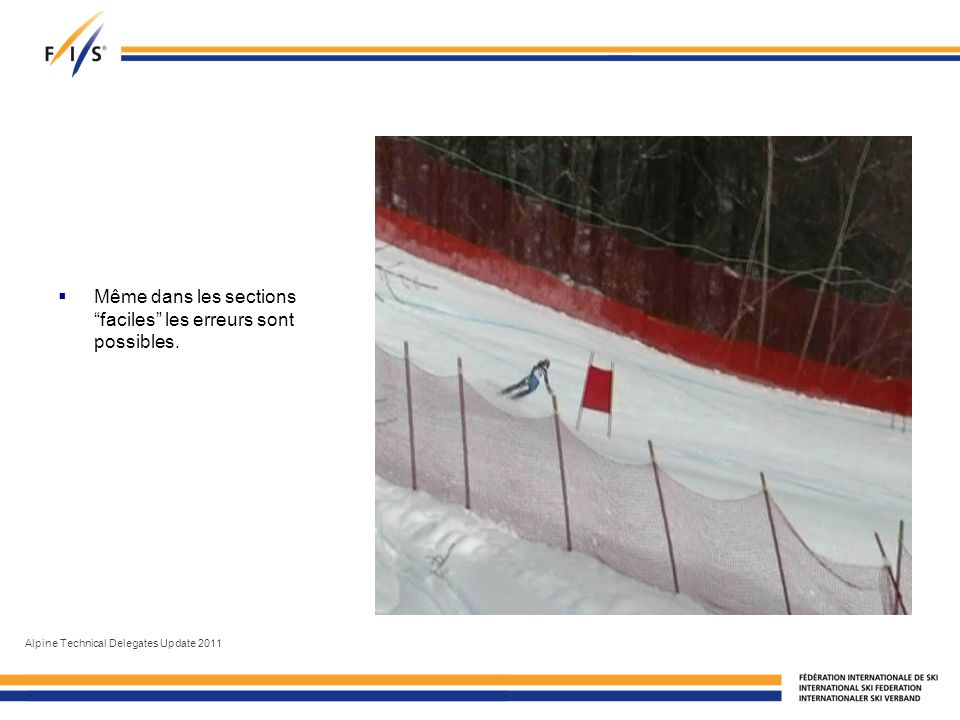 Même dans les sections faciles les erreurs sont possibles. Alpine Technical Delegates Update 2011