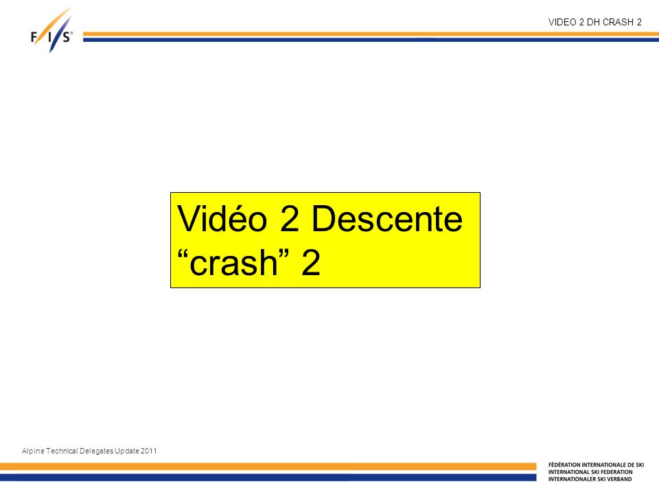 VIDEO 2 DH CRASH 2 Alpine Technical Delegates Update 2011 Vidéo 2 Descente crash 2