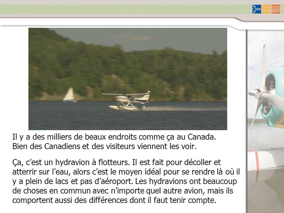 Il y a des milliers de beaux endroits comme ça au Canada. Bien des Canadiens et des visiteurs viennent les voir. Ça, cest un hydravion à flotteurs. Il