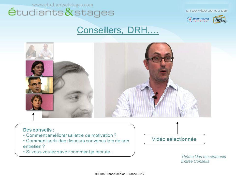 © Euro-France Médias - France 2012 Conseillers, DRH,… Des conseils : Comment améliorer sa lettre de motivation ? Comment sortir des discours convenus