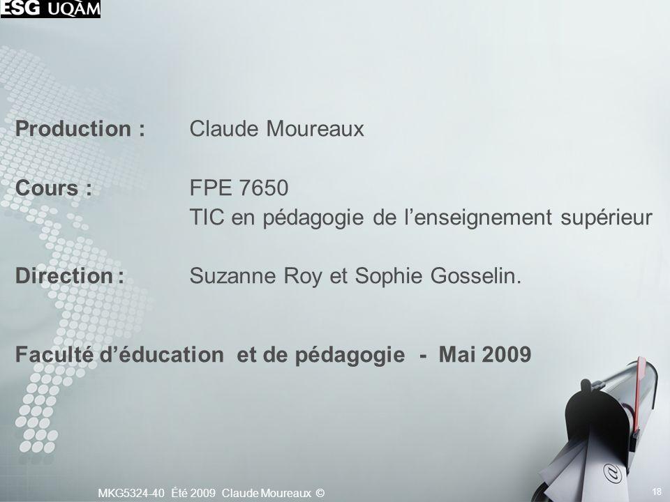 MKG5324-40 Été 2009 Claude Moureaux © 18 Production : Claude Moureaux Cours : FPE 7650 TIC en pédagogie de lenseignement supérieur Direction : Suzanne