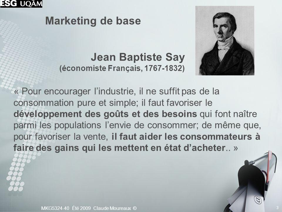 MKG5324-40 Été 2009 Claude Moureaux © 3 Marketing de base « Pour encourager lindustrie, il ne suffit pas de la consommation pure et simple; il faut fa