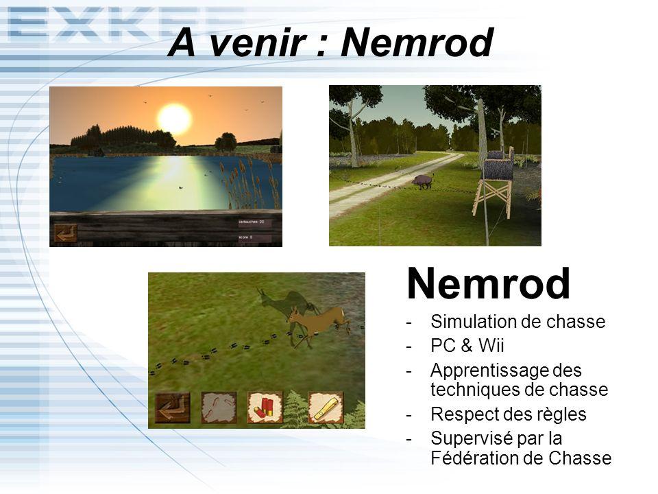 A venir : Nemrod Nemrod -Simulation de chasse -PC & Wii -Apprentissage des techniques de chasse -Respect des règles -Supervisé par la Fédération de Ch