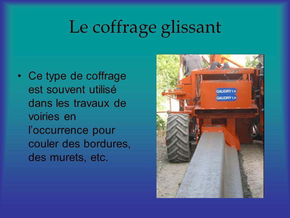Le coffrage glissant Ce type de coffrage est souvent utilisé dans les travaux de voiries en loccurrence pour couler des bordures, des murets, etc.