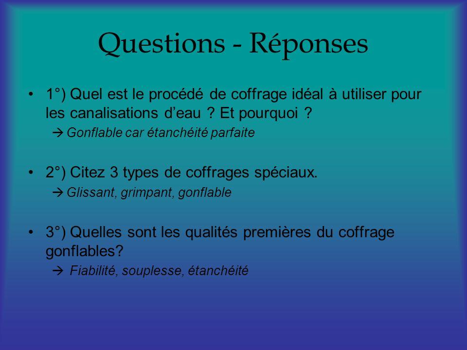 Questions - Réponses 1°) Quel est le procédé de coffrage idéal à utiliser pour les canalisations deau ? Et pourquoi ? Gonflable car étanchéité parfait