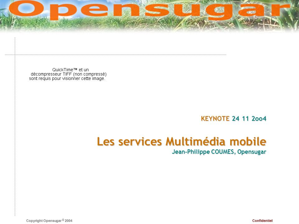Confidentiel Copyright Opensugar © 2004 KEYNOTE 24 11 2oo4 Les services Multimédia mobile Jean-Philippe COUMES, Opensugar
