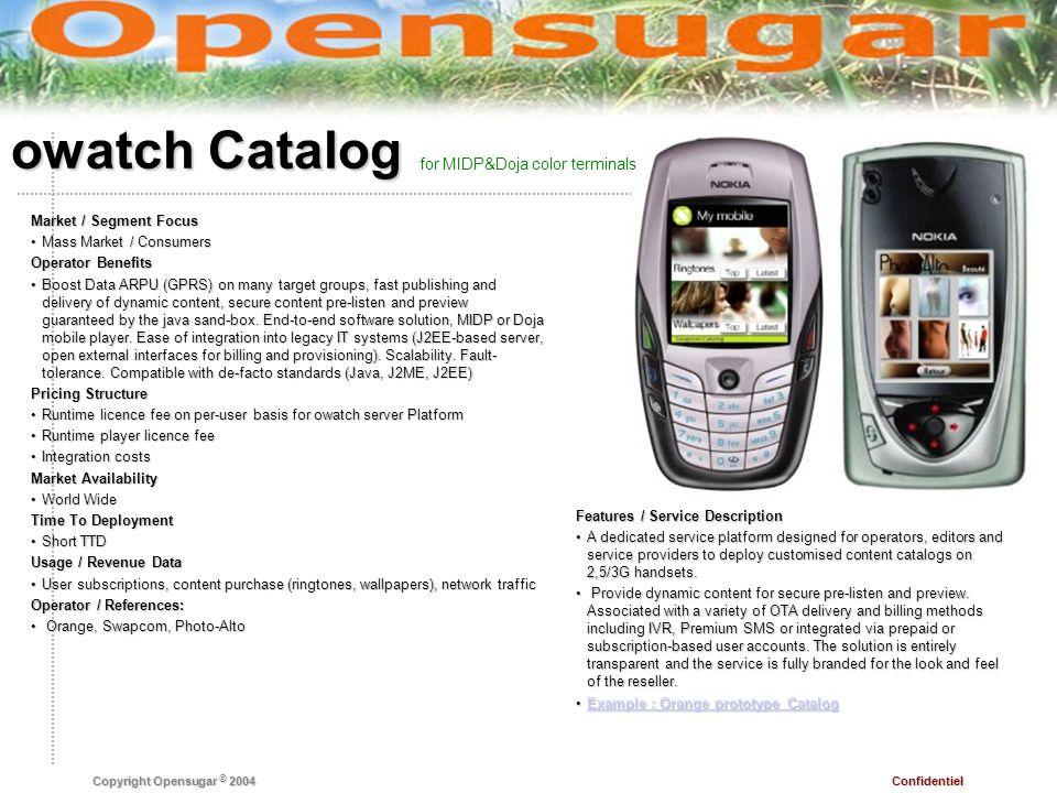 Confidentiel Copyright Opensugar © 2004 owatch Catalog Features / Service Description A dedicated service platform designed for operators, editors and