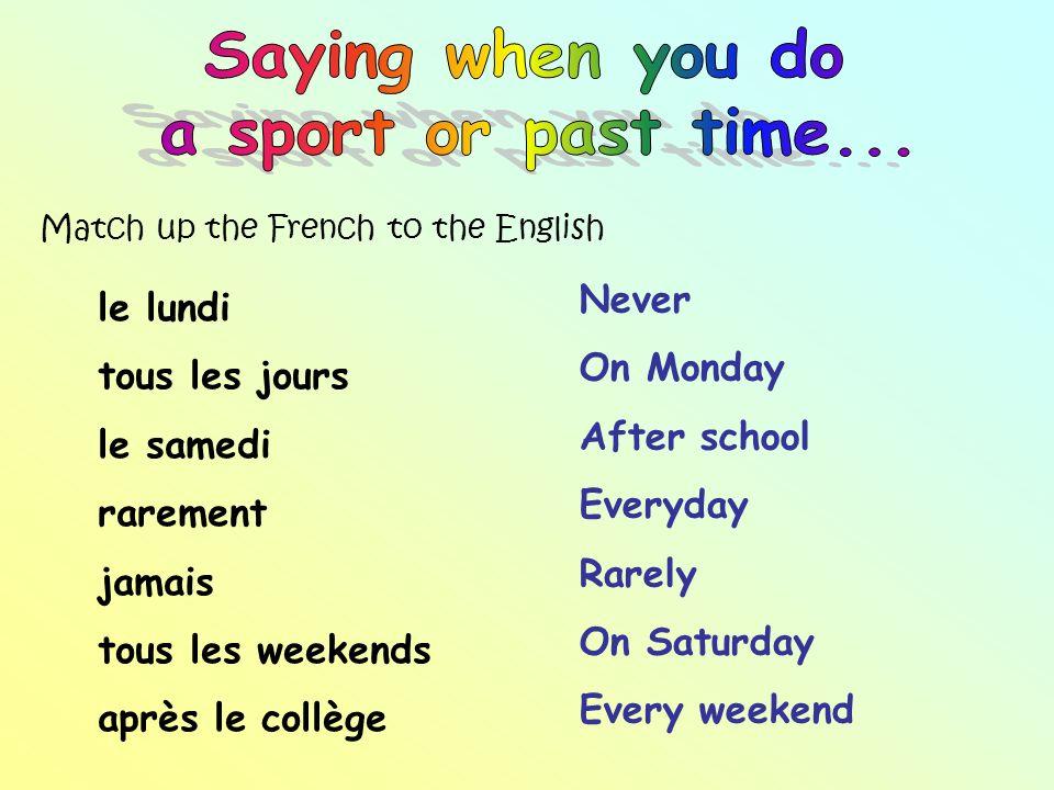 le lundi tous les jours le samedi rarement jamais tous les weekends après le collège Never On Monday After school Everyday Rarely On Saturday Every we