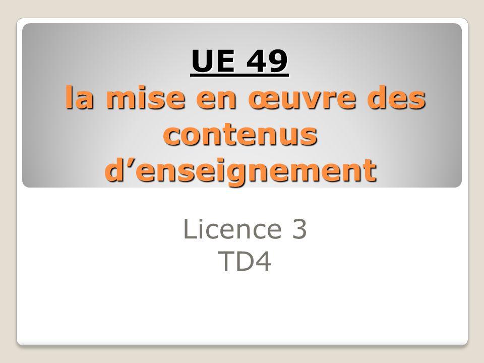 UE 49 la mise en œuvre des contenus denseignement Licence 3 TD4