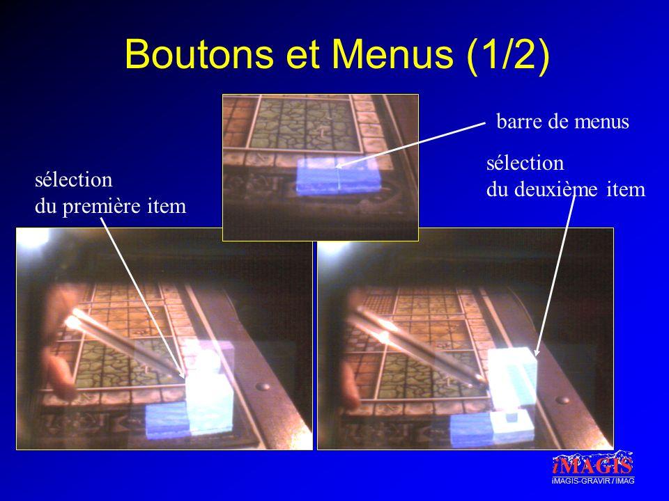 iMAGIS-GRAVIR / IMAG Boutons et Menus (1/2) sélection du deuxième item sélection du première item barre de menus