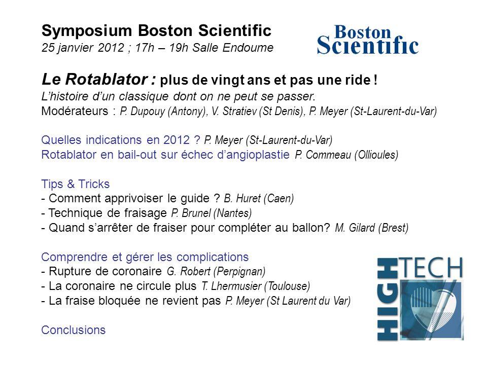 Symposium Boston Scientific 25 janvier 2012 ; 17h – 19h Salle Endoume Le Rotablator : plus de vingt ans et pas une ride ! Lhistoire dun classique dont