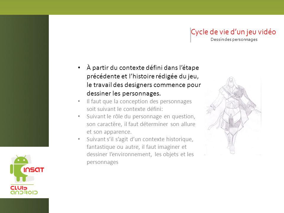 Cycle de vie dun jeu vidéo Dessin des personnages À partir du contexte défini dans létape précédente et lhistoire rédigée du jeu, le travail des desig
