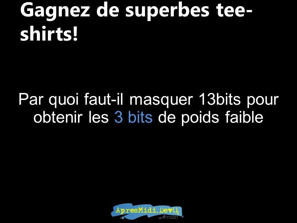 Gagnez de superbes tee- shirts! Par quoi faut-il masquer 13bits pour obtenir les 3 bits de poids faible