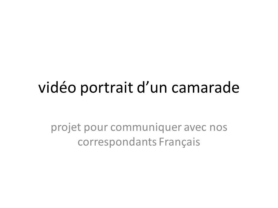 vidéo portrait dun camarade projet pour communiquer avec nos correspondants Français