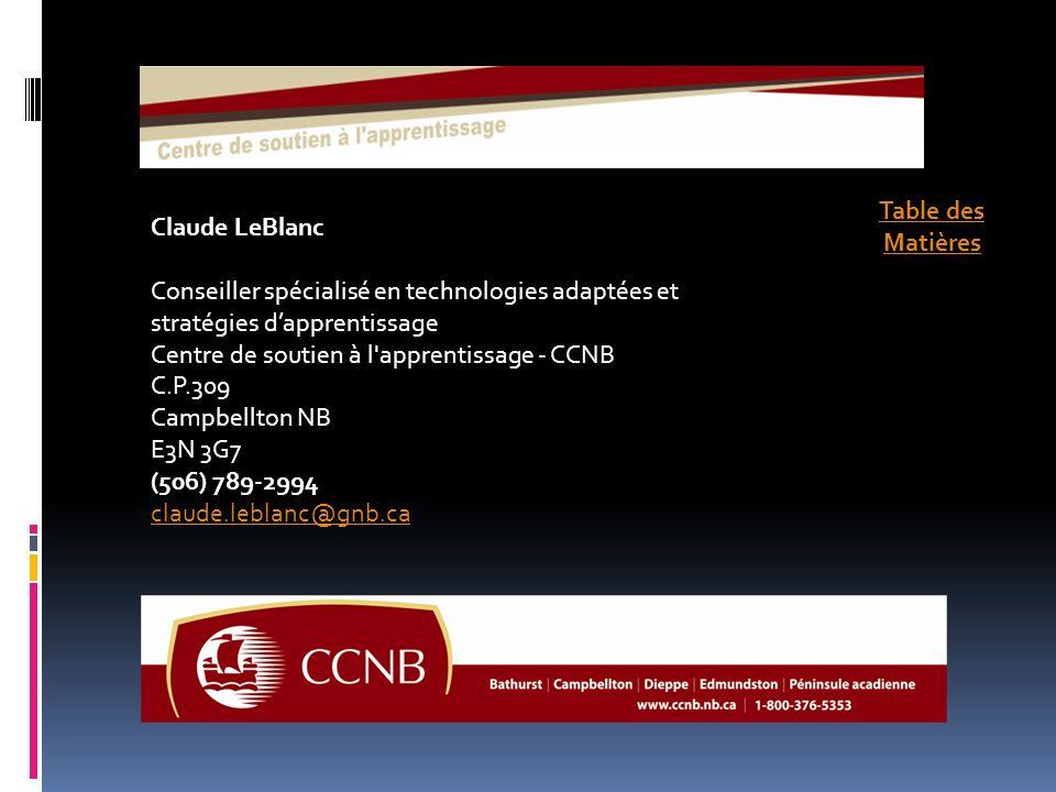 Claude LeBlanc Conseiller spécialisé en technologies adaptées et stratégies dapprentissage Centre de soutien à l apprentissage - CCNB C.P.309 Campbellton NB E3N 3G7 (506) 789-2994 claude.leblanc@gnb.ca Table des Matières