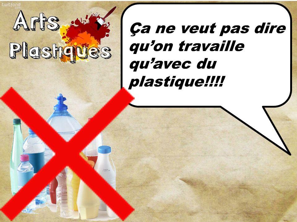 Ça ne veut pas dire quon travaille quavec du plastique!!!!