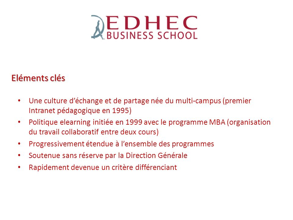 Une culture déchange et de partage née du multi-campus (premier Intranet pédagogique en 1995) Politique elearning initiée en 1999 avec le programme MB