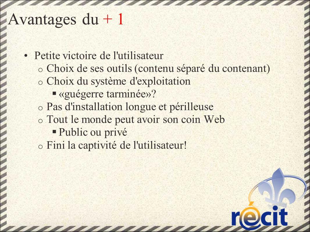 Avantages du + 1 Petite victoire de l utilisateur o Choix de ses outils (contenu séparé du contenant) o Choix du système d exploitation «guégerre tarminée».