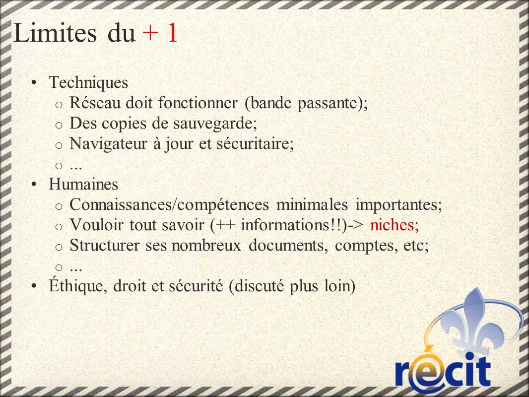 Limites du + 1 Techniques o Réseau doit fonctionner (bande passante); o Des copies de sauvegarde; o Navigateur à jour et sécuritaire; o...