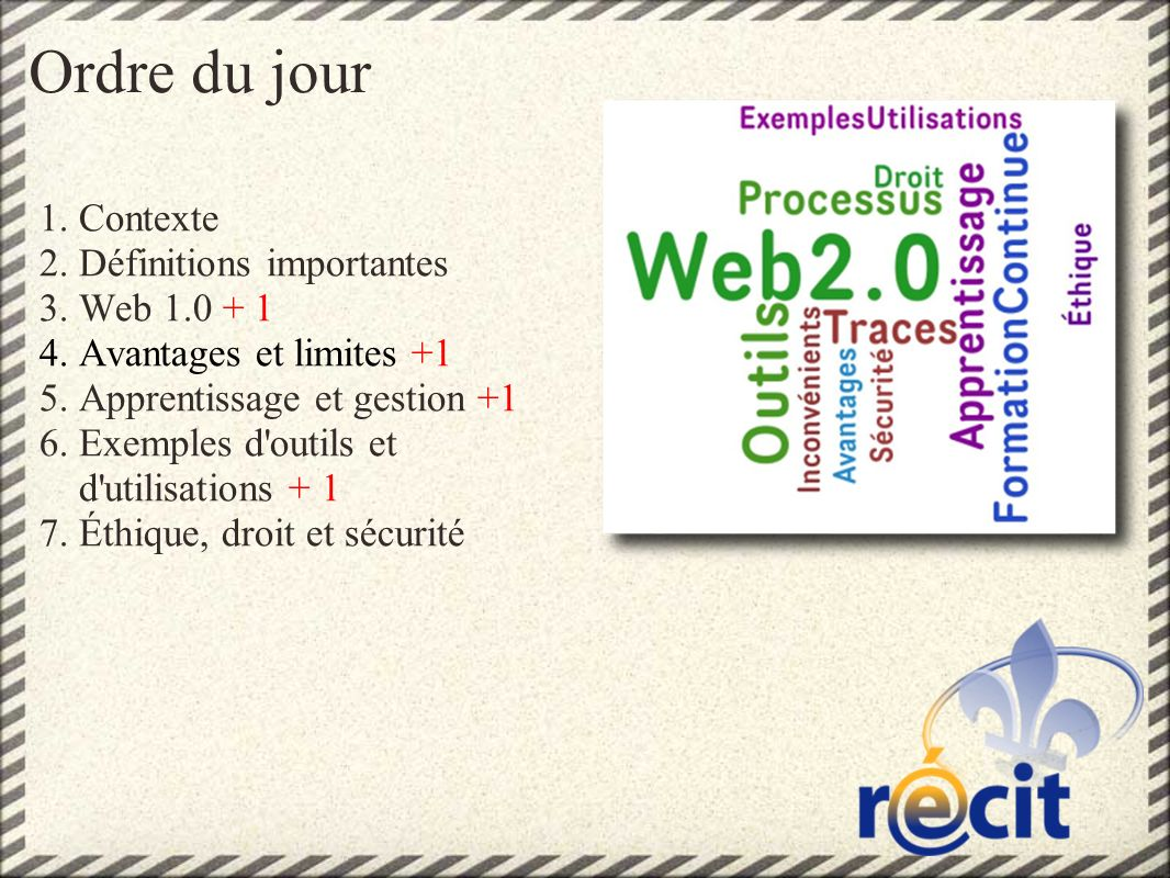 Ordre du jour 1.Contexte 2.Définitions importantes 3.Web 1.0 + 1 4.Avantages et limites +1 5.Apprentissage et gestion +1 6.Exemples d outils et d utilisations + 1 7.Éthique, droit et sécurité