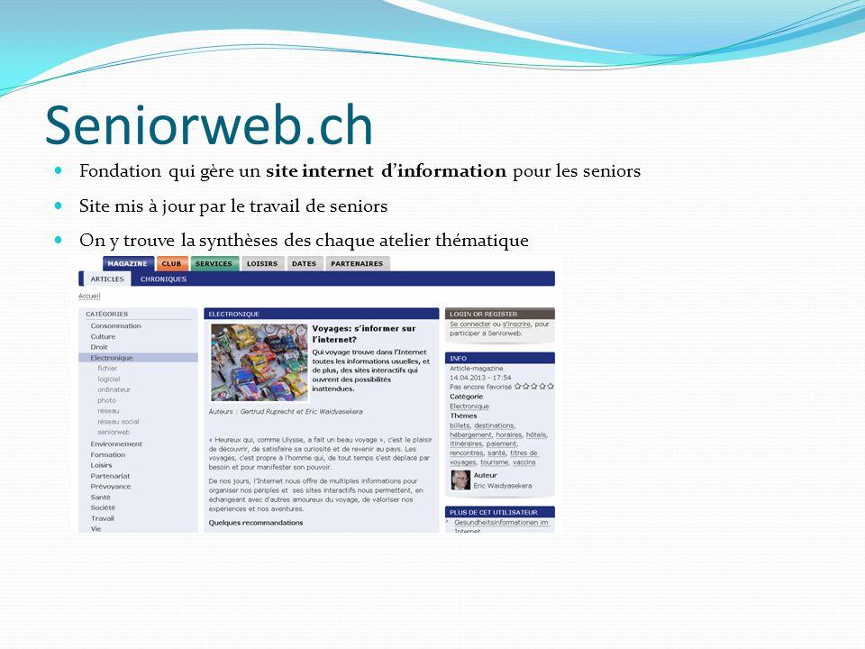 Seniorweb.ch Fondation qui gère un site internet dinformation pour les seniors Site mis à jour par le travail de seniors On y trouve la synthèses des chaque atelier thématique