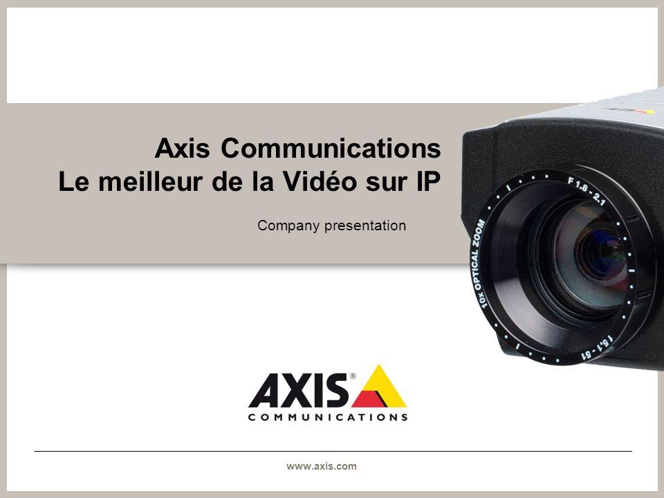 www.axis.com Axis en bref >Fondée en 1984 >Société Informatique à la tête de la transition vers les produits de vidéosurveillance numériques >Partenariats globaux avec des grossistes, revendeurs et intégrateurs système >La plus large gamme de produits de vidéo sur IP du marché >Focus sur les solutions de Vidéo sur IP (98%) >Présence mondiale avec des sièges dans 20 pays, 776 employés * >Entreprise cotée en bourse (NASDAQ OMX, Stockholm – ticket Axis) *September 30, 2009 Axis headquarters, Lund, Sweden