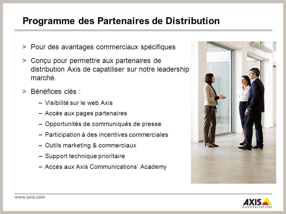 www.axis.com Programme des Partenaires de Distribution >Pour des avantages commerciaux spécifiques >Conçu pour permettre aux partenaires de distributi