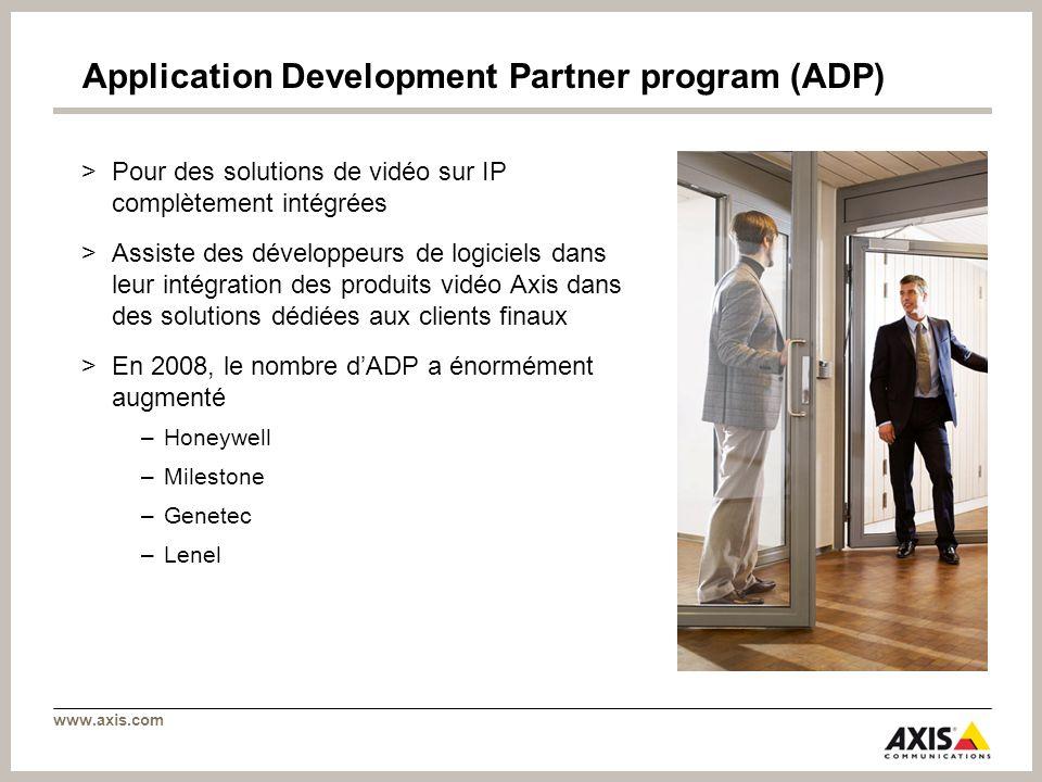 www.axis.com Application Development Partner program (ADP) >Pour des solutions de vidéo sur IP complètement intégrées >Assiste des développeurs de log
