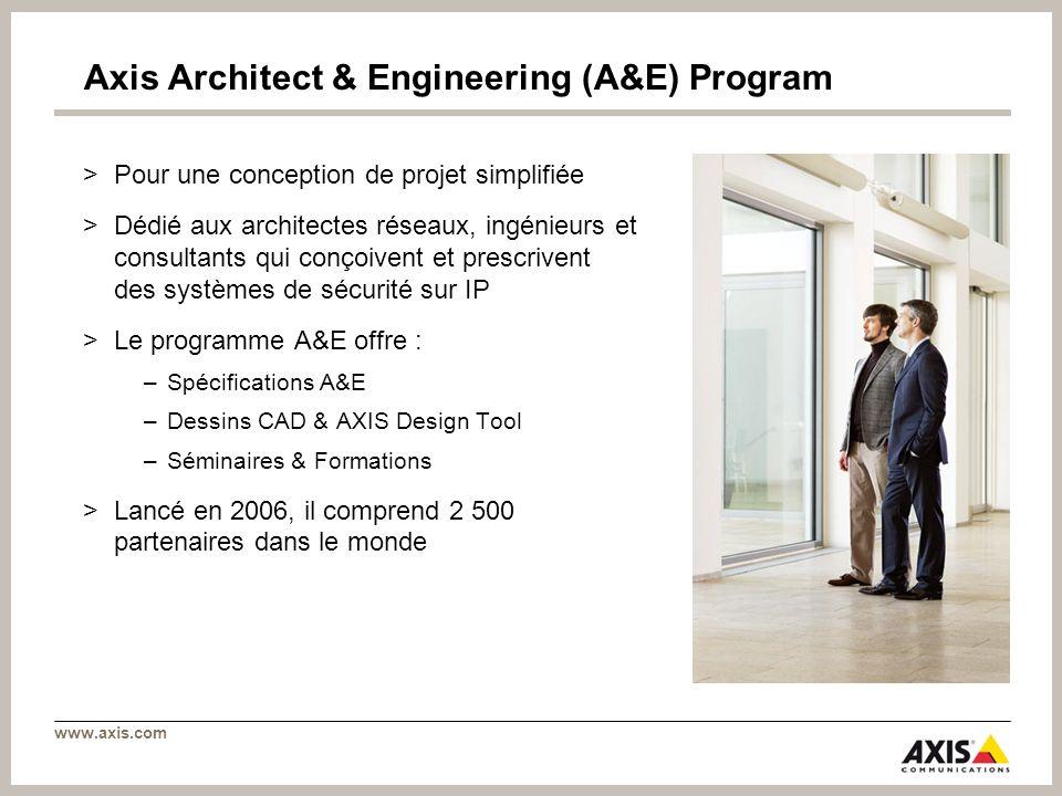 www.axis.com Axis Architect & Engineering (A&E) Program >Pour une conception de projet simplifiée >Dédié aux architectes réseaux, ingénieurs et consul