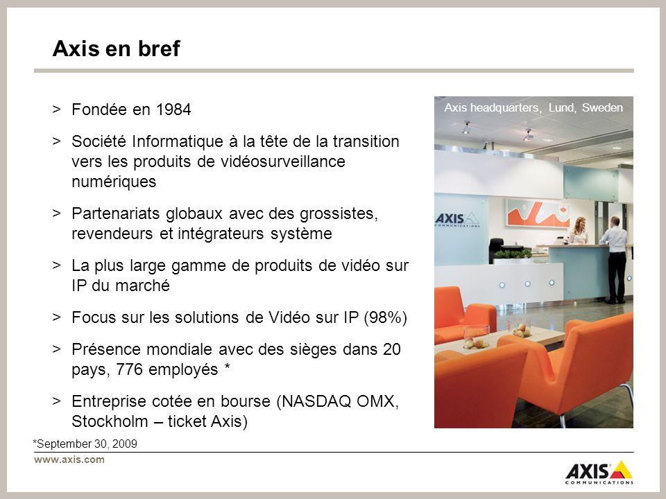 www.axis.com Une présence mondiale – proximité avec nos clients >20 bureaux à travers le monde, ventes dans plus de 70 pays Siège mondial Sièges régionaux Bureaux