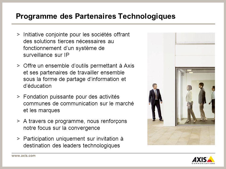 www.axis.com Programme des Partenaires Technologiques >Initiative conjointe pour les sociétés offrant des solutions tierces nécessaires au fonctionnem
