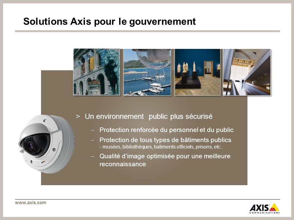 www.axis.com Solutions Axis pour le gouvernement >Un environnement public plus sécurisé Protection renforcée du personnel et du public Protection de t