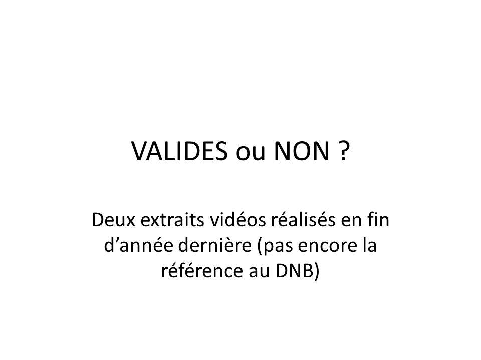 VALIDES ou NON ? Deux extraits vidéos réalisés en fin dannée dernière (pas encore la référence au DNB)