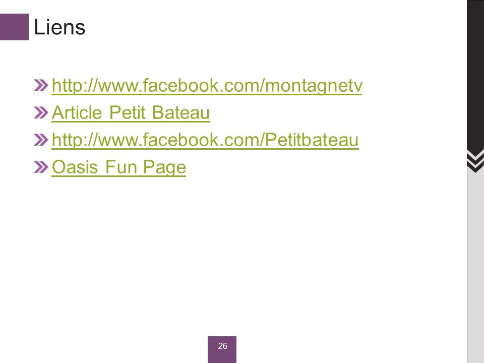 Liens http://www.facebook.com/montagnetv Article Petit Bateau http://www.facebook.com/Petitbateau Oasis Fun Page 26