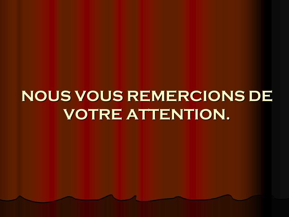 NOUS VOUS REMERCIONS DE VOTRE ATTENTION.