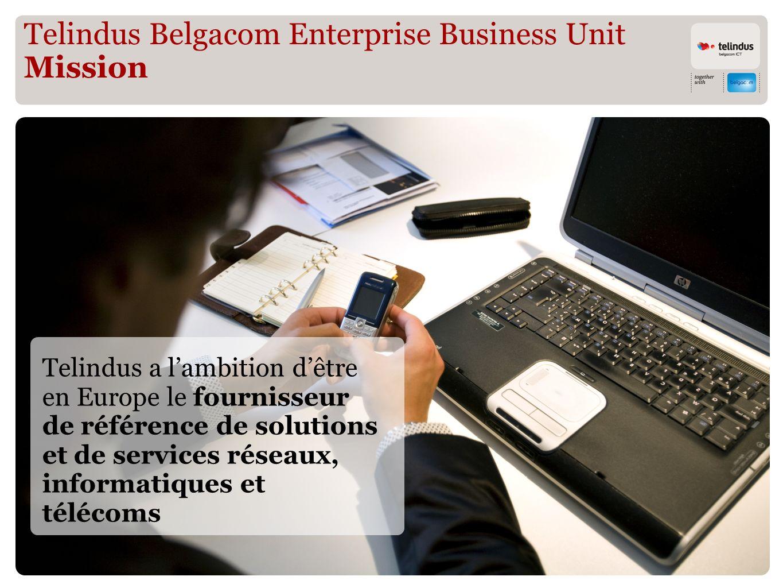 Telindus Belgacom Enterprise Business Unit Mission Telindus a lambition dêtre en Europe le fournisseur de référence de solutions et de services réseaux, informatiques et télécoms