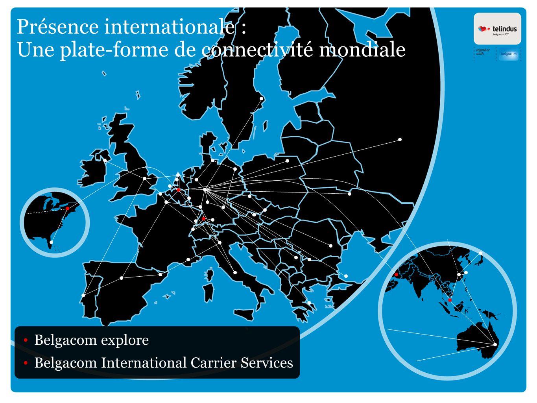 Présence internationale : Une plate-forme de connectivité mondiale Belgacom explore Belgacom International Carrier Services
