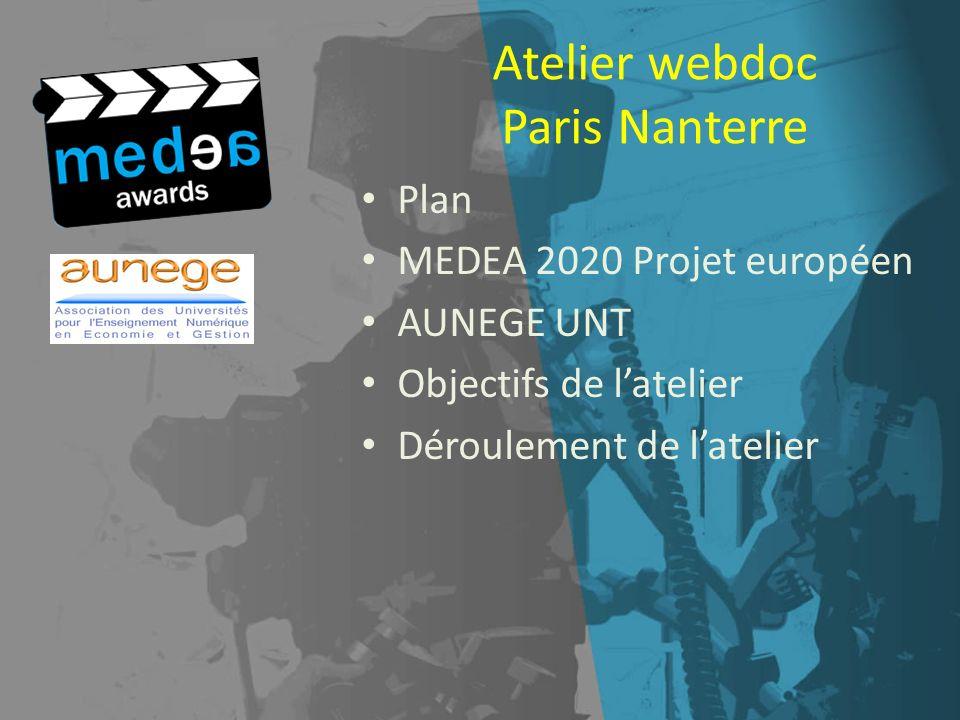 Atelier webdoc Paris Nanterre Plan MEDEA 2020 Projet européen AUNEGE UNT Objectifs de latelier Déroulement de latelier