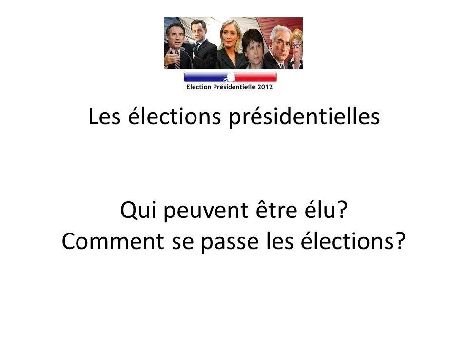 Les élections présidentielles Qui peuvent être élu Comment se passe les élections