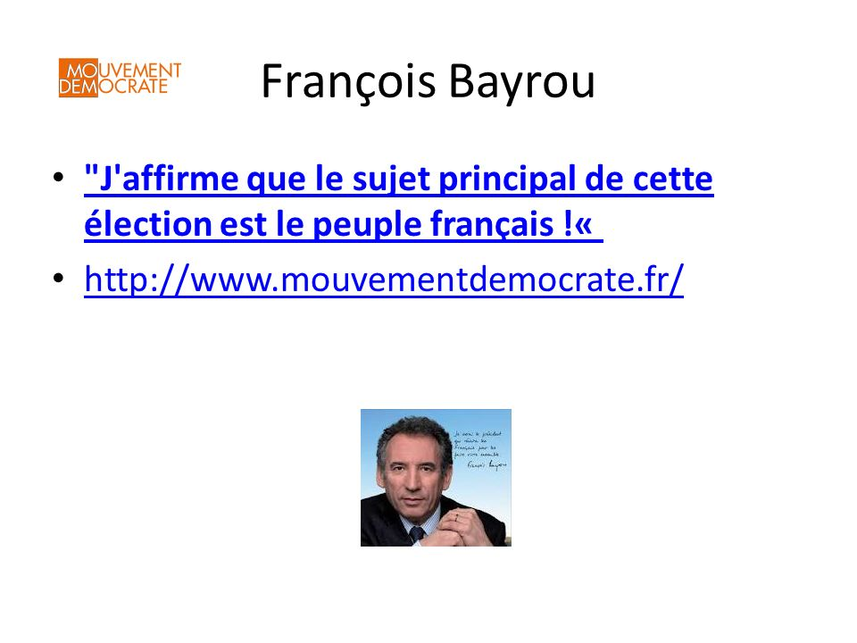François Bayrou J affirme que le sujet principal de cette élection est le peuple français !« J affirme que le sujet principal de cette élection est le peuple français !« http://www.mouvementdemocrate.fr/