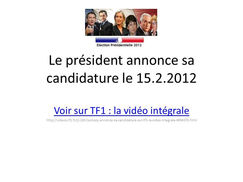 ? Le président annonce sa candidature le 15.2.2012 Voir sur TF1 : la vidéo intégrale http://videos.tf1.fr/jt-20h/sarkozy-annonce-sa-candidature-sur-tf
