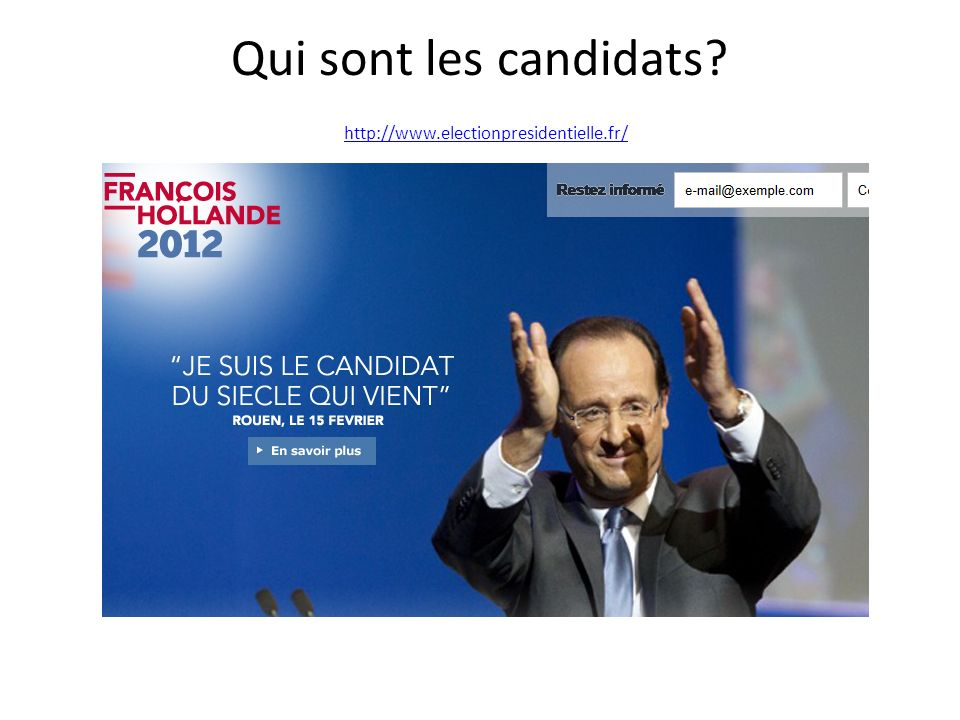 Qui sont les candidats http://www.electionpresidentielle.fr/ http://www.electionpresidentielle.fr/