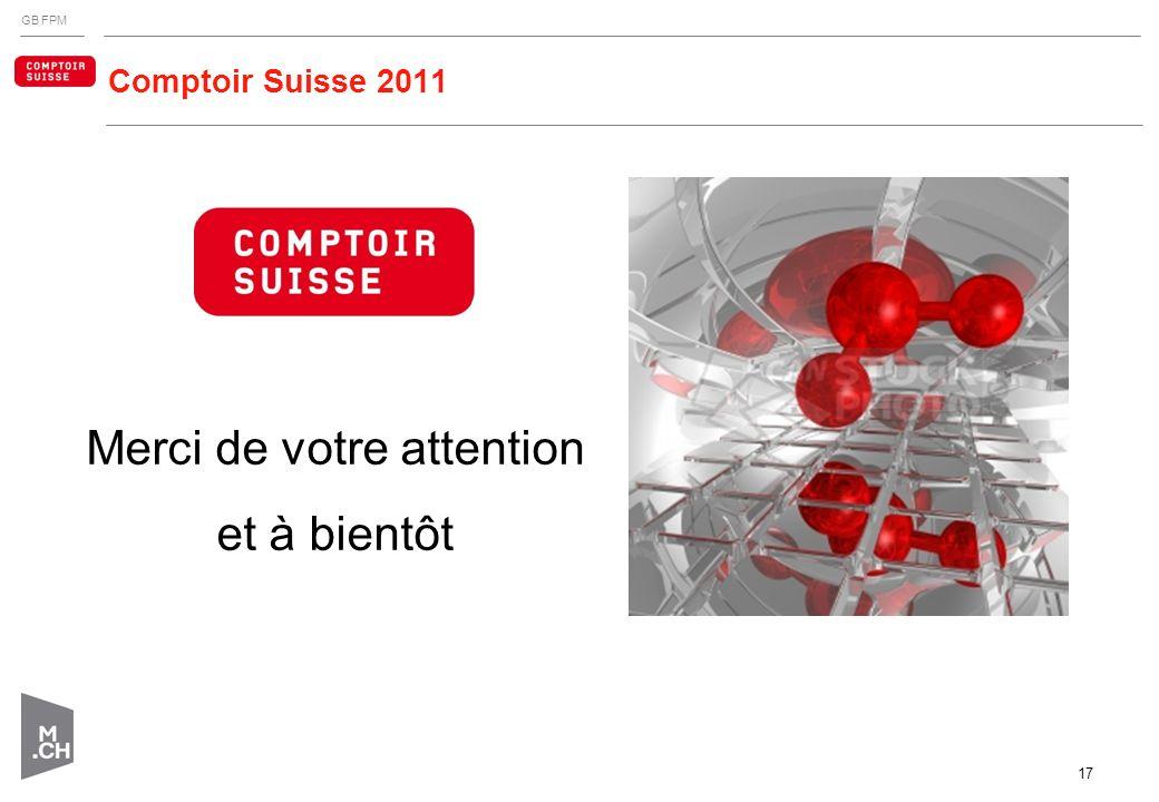 GB FPM 17 Comptoir Suisse 2011 Merci de votre attention et à bientôt