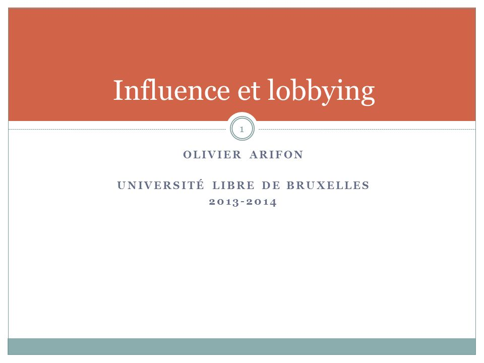 OLIVIER ARIFON UNIVERSITÉ LIBRE DE BRUXELLES 2013-2014 Influence et lobbying 1