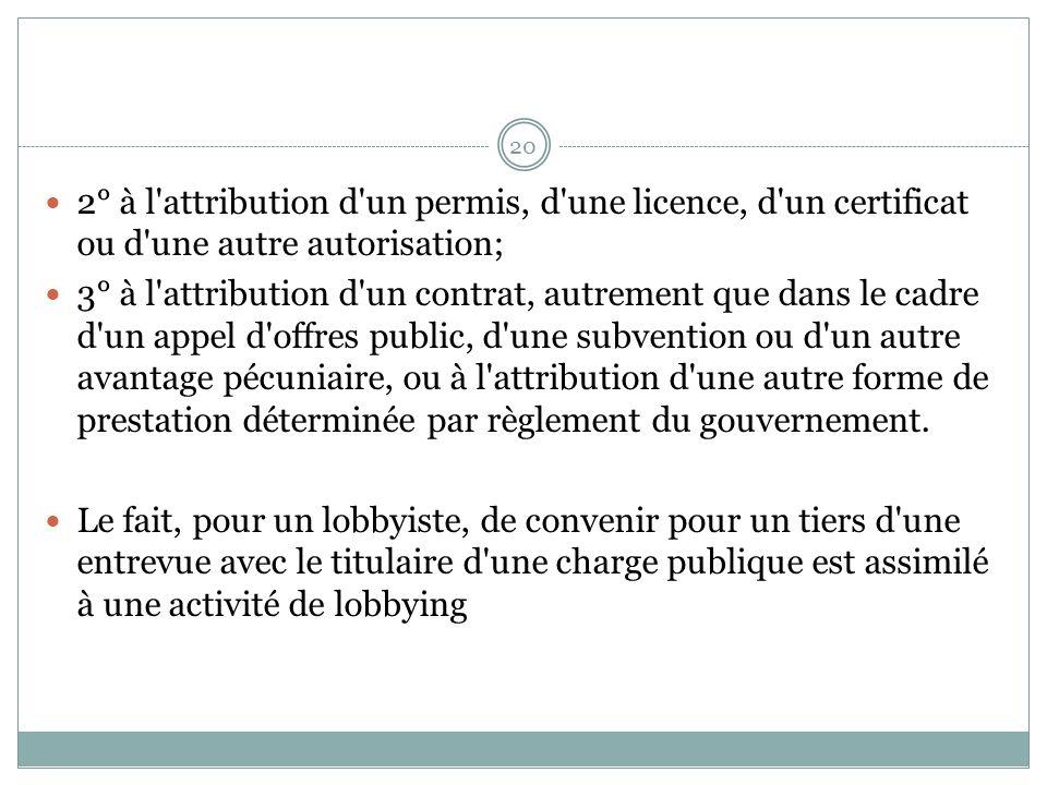 2° à l attribution d un permis, d une licence, d un certificat ou d une autre autorisation; 3° à l attribution d un contrat, autrement que dans le cadre d un appel d offres public, d une subvention ou d un autre avantage pécuniaire, ou à l attribution d une autre forme de prestation déterminée par règlement du gouvernement.