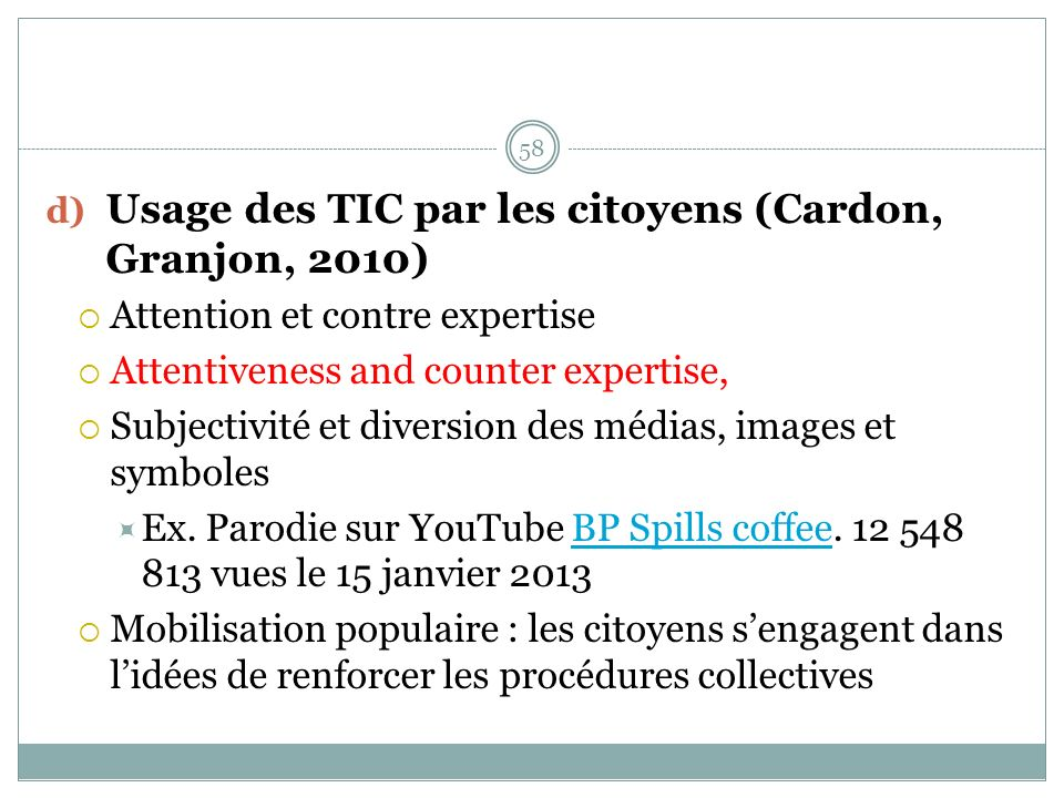 d) Usage des TIC par les citoyens (Cardon, Granjon, 2010) Attention et contre expertise Attentiveness and counter expertise, Subjectivité et diversion des médias, images et symboles Ex.