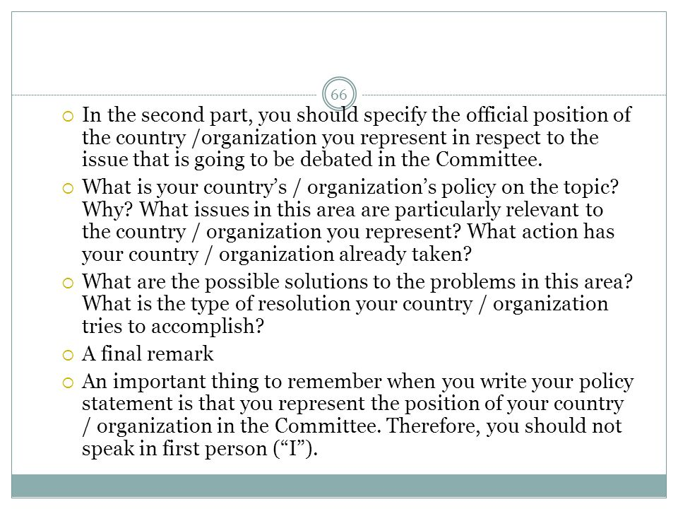 In the second part, you should specify the official position of the country /organization you represent in respect to the issue that is going to be de