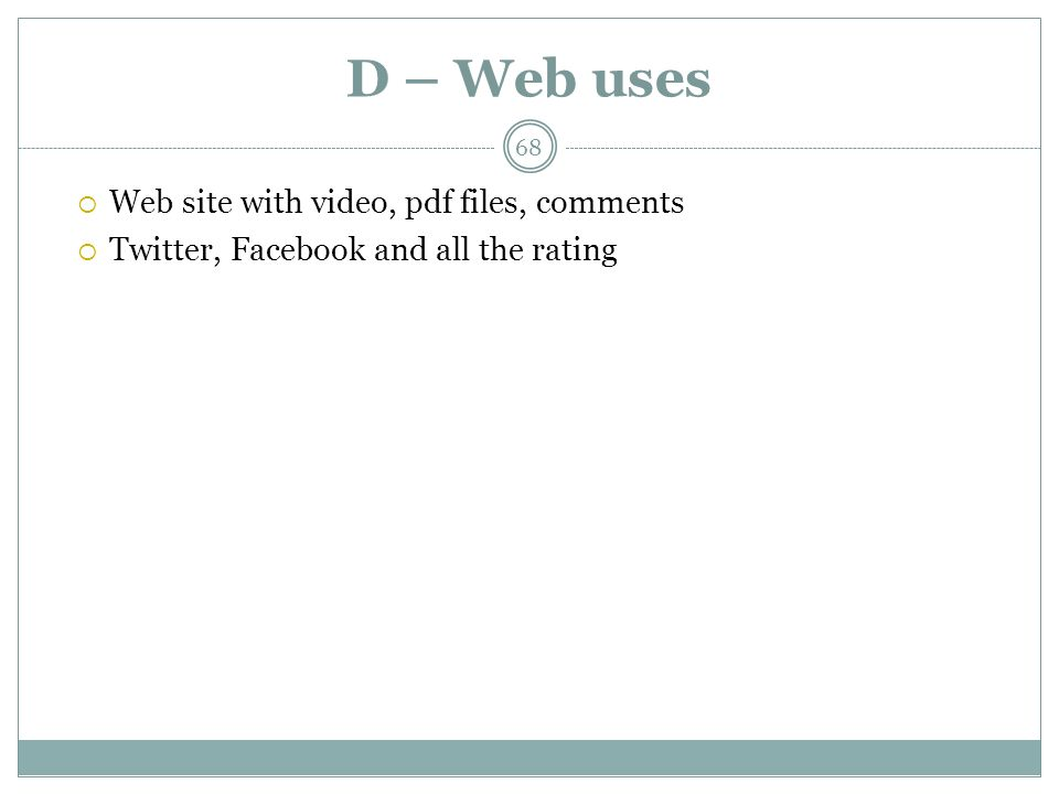 D – Web uses Web site with video, pdf files, comments Twitter, Facebook and all the rating 68